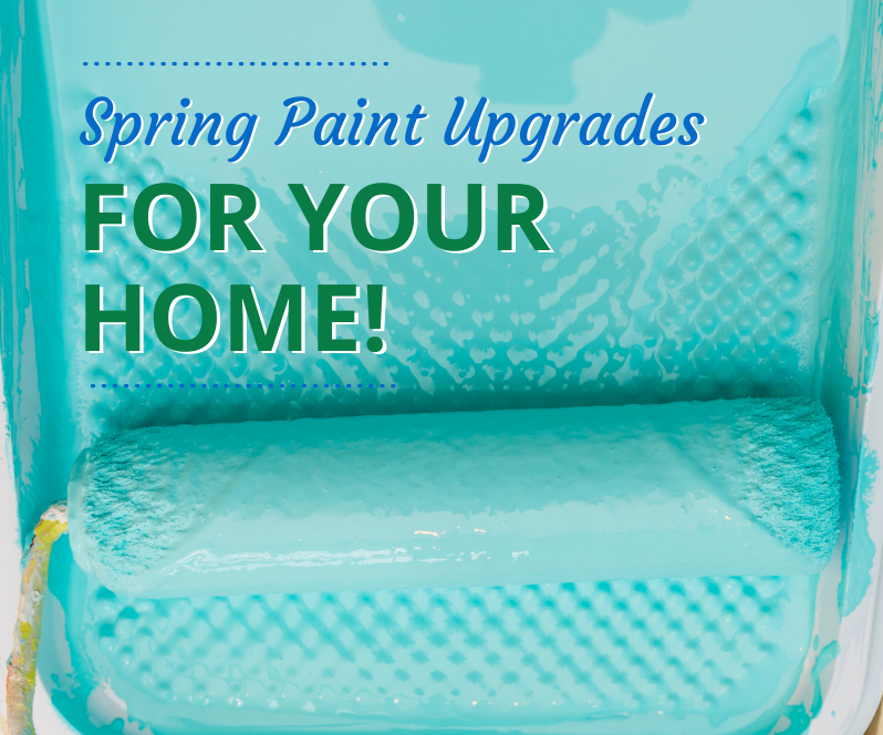 Spring Paint Upgrades For Your Home!