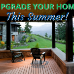 Upgrade Your Home This Summer!!