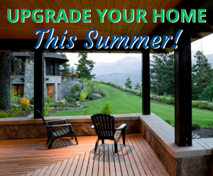 Read more about the article Upgrade Your Home This Summer!!